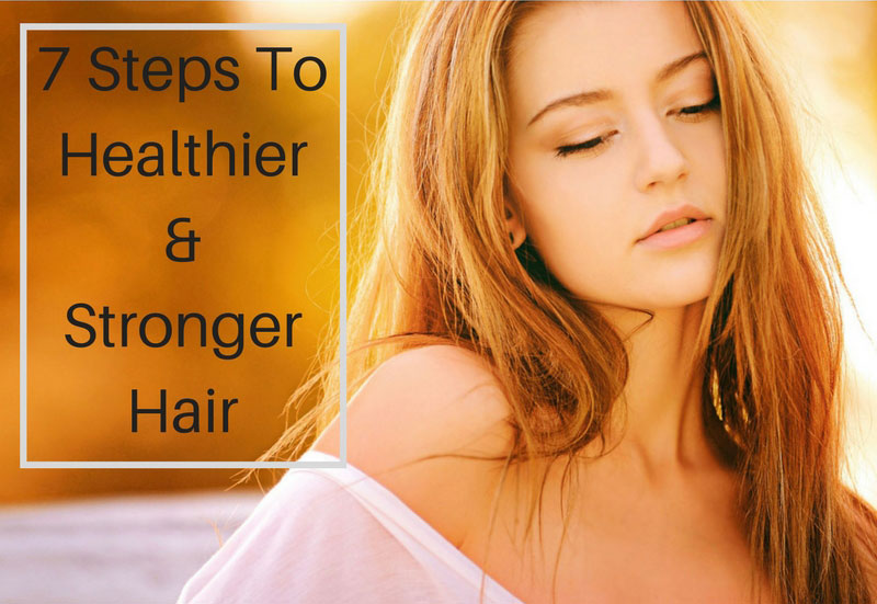 7 Step to Healthier and Stronger Hair